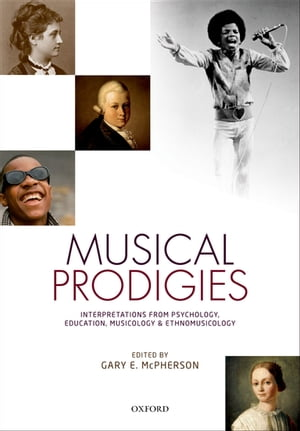 Musical Prodigies Interpretations from Psychology,  Education,  Musicology,  and Ethnomusicology