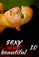 Sexy and Beautiful Volume 10 - A sexy photo book by Natasha Broadmoor