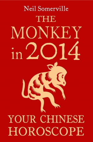 The Monkey in 2014: Your Chinese Horoscope by Neil Somerville