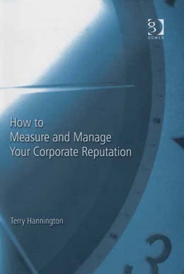 Book How to Measure and Manage Your Corporate Reputation by Mr Terry Hannington