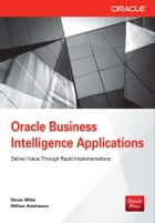 Oracle Business Intelligence Applications: Deliver Value Through Rapid Implementations by Simon Miller