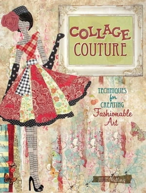 Collage Couture: Techniques for Creating Fashionable Art Techniques for Creating Fashionable Art