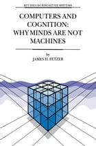 Computers and Cognition: Why Minds are not Machines by J.H. Fetzer