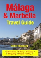 Malaga & Marbella Travel Guide: Attractions, Eating, Drinking, Shopping & Places To Stay by Daniel Sheppard