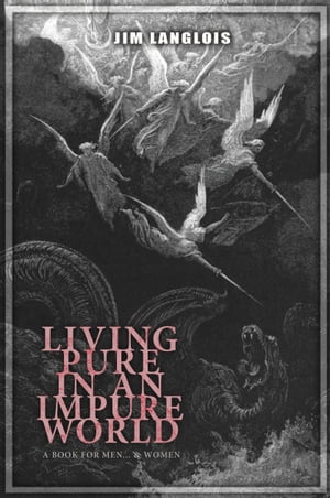 Living Pure in an Impure World: A Book for Men ... and Women
