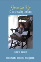 Growing Up: Crisscrossing the Line by Omar L Rashed