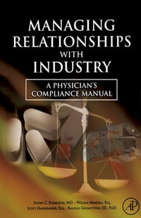 Managing Relationships with Industry: A Physician's Compliance Manual