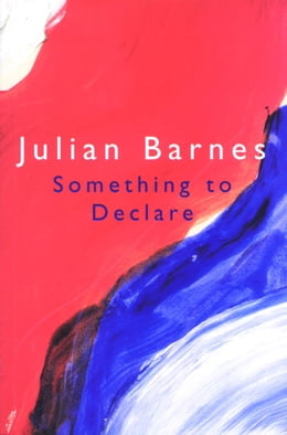 Book Something to Declare by Julian Barnes