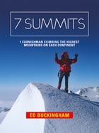 7 Summits: 1 Cornishman climbing the highest mountains on each continent by Ed Buckingham