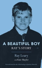 A Beautiful Boy: Ray's Story by Ray Leary