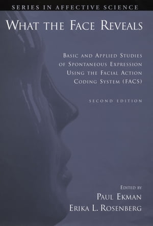 What the Face Reveals: Basic and Applied Studies of Spontaneous Expression Using the Facial Action Coding System (FACS) by Paul Ekman