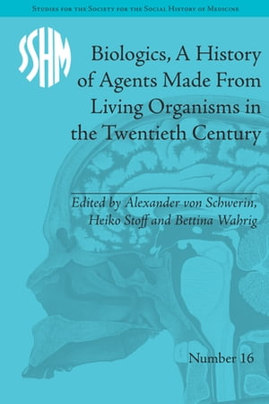 Biologics,  A History of Agents Made From Living Organisms in the Twentieth Century