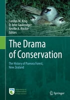 The Drama of Conservation: The History of Pureora Forest, New Zealand by Carolyn M. King