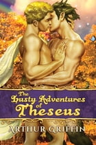 The Lusty Adventures of Theseus by Arthur Griffin