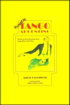 Inside Tango Argentino: The Story of the Most Important Tango Show of All Time by Anton Gazenbeek