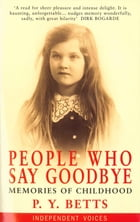 People Who Say Goodbye: Memories of Childhood by P.Y. Betts