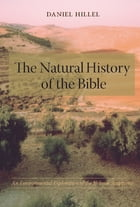The Natural History of the Bible: An Environmental Exploration of the Hebrew Scriptures by Daniel Hillel