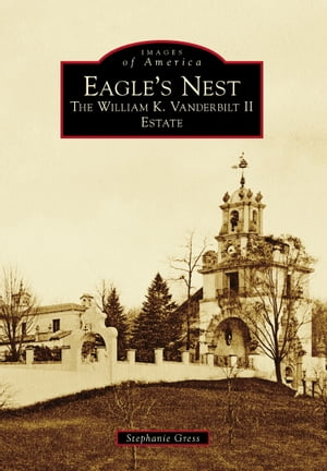 Eagle's Nest The William K. Vanderbilt II Estate