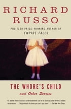 The Whore's Child: Stories by Richard Russo