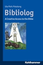 Bibliolog: A Creative Access to the Bible by Uta Pohl-Patalong