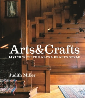 Miller's Arts & Crafts Living with the Arts & Crafts Style