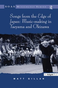 Songs from the Edge of Japan: Music-making in Yaeyama and Okinawa