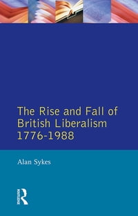 The Rise and Fall of British Liberalism: 1776-1988