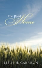 The Road Home by Leslie H. Garrison