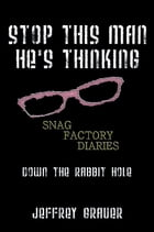 Stop This Man He's Thinking The Snag Factory Diaries: snag Factory Diaries by Jeffrey Grauer