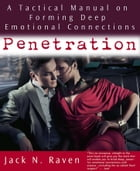 Penetration: A Tactical Manual on Forming Deep Emotional Connections! by Jack N. Raven