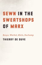 Sewn in the Sweatshops of Marx: Beuys, Warhol, Klein, Duchamp by Thierry de Duve