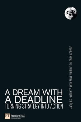 Book A Dream with a Deadline: Turning strategy into action by Jacques Horovitz