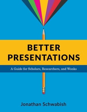 Better Presentations A Guide for Scholars,  Researchers,  and Wonks