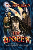 The Unseen: Book One of the Manipulated Evil Trilgoy by T.C. McMullen