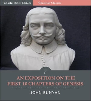 An Exposition on the First Ten Chapters of Genesis, and Part of the Eleventh (Illustrated Edition) by John Bunyan