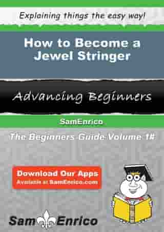 How to Become a Jewel Stringer: How to Become a Jewel Stringer by Collen Colburn
