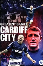 Cardiff City Greatest Games: The Bluebirds' Fifty Finest Matches by Sean Wozencroft