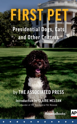 First Pet Presidential Dogs,  Cats and Other Critters