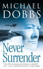 Never Surrender by Michael Dobbs