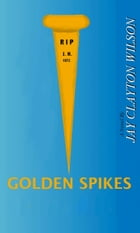 Golden Spikes by Jay Wilson