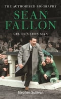 Sean Fallon: Celtic's Iron Man 4bfd0da0-282a-405c-89fa-2bf50be1cc58