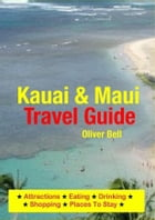Kauai & Maui Travel Guide: Attractions, Eating, Drinking, Shopping & Places To Stay by Oliver Bell
