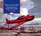 Flying over the USA: Airplanes in American Life by Martin W. Sandler