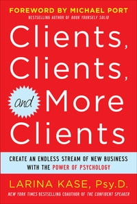Clients, Clients, and More Clients: Create an Endless Stream of New Business with the Power of…