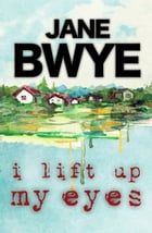 I Lift Up My Eyes by Jane Bwye