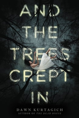Book And the Trees Crept In by Dawn Kurtagich
