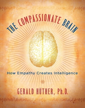 The Compassionate Brain A Revolutionary Guide to Developing Your Intelligence to Its Full Potential