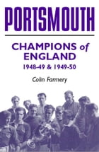 Portsmouth: Champions of England 1948-49 & 1949-50 by Colin Farmery