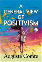 A General View of Positivism by Auguste Comte