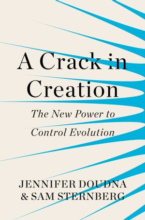 A Crack in Creation The New Power to Control Evolution
